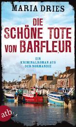 Die schöne Tote von Barfleur - Ein Kriminalroman aus der Normandie