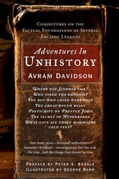 Adventures in Unhistory - Conjectures on the Factual Foundations of Several Ancient Legends