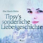 Tipsy's sonderliche Liebesgeschichte (Ungekürzt)