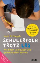 Schulerfolg trotz LRS - Wie Eltern vorbeugen und gezielt fördern können. Hilfe bei Lese-Rechtschreibschwierigkeiten - Legasthenie - Dyslexie. Mit Online-Material als Download