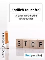 Endlich rauchfrei - In einer Woche zum Nichtraucher