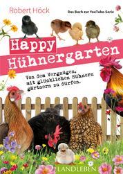 Happy Hühnergarten • Das Buch zur YouTube-Serie - Von dem Vergnügen, mit glücklichen Hühnern gärtnern zu dürfen