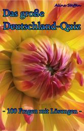 Das große Deutschland-Quiz - - 100 Fragen mit Lösungen -