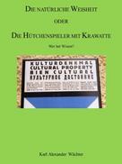 Karl Alexander Wächter: DIE NATÜRLICHE WEISHEIT ODER DIE HÜTCHENSPIELER MIT KRAWATTE