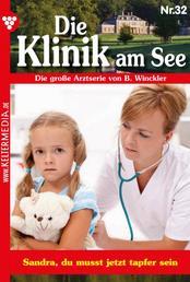 Die Klinik am See 32 – Arztroman - Sandra, du musst jetzt tapfer sein