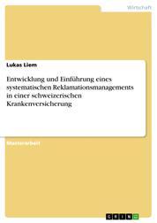 Entwicklung und Einführung eines systematischen Reklamationsmanagements in einer schweizerischen Krankenversicherung