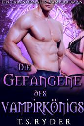Die Gefangene des Vampirkönigs - Ein paranormaler Vampirroman