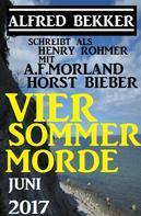 Alfred Bekker: Vier Sommer-Morde Juni 2017