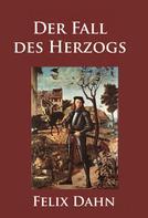 Felix Dahn: Der Fall des Herzogs