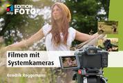 Filmen mit der Systemkamera - Faszinierende Fotos mit der Canon EOS M; Fujifim X-Pro, Nikon 1, Olympus PEN und OM-D, Panasonic Lumix, Pentax Q, Samsung NX oder Sony NEX