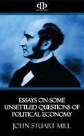 John Stuart Mill: Essays on Some Unsettled Questions of Political Economy