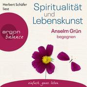 Spiritualität und Lebenskunst - Anselm Grün begegnen (Gekürzte Lesung)