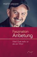 Martin Pepper: Faszination Anbetung