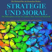 Strategie und Moral: Die Hörbuch Box der klassischen Denker - Die Philosophien von Sun Tzu, Epiktet, Marc Aurel und Machiavelli