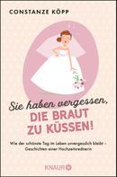 Constanze Köpp: Sie haben vergessen, die Braut zu küssen! ★★