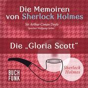 Sherlock Holmes: Die Memoiren von Sherlock Holmes - Die 'Gloria Scott' (Ungekürzt)