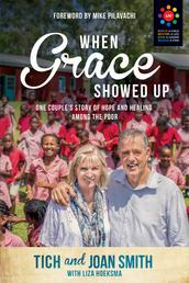 When Grace Showed Up - One Couple's Story of Hope and Healing among the Poor