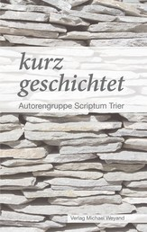 kurz geschichtet - Autorengruppe Scriptum Trier