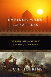 Empires, Wars, and Battles - The Middle East from Antiquity to the Rise of the New World
