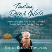 Finding Deep and Wide - Stop Settling for the Life You Have and Live the One Jesus Died to Give You (Unabridged)