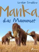 Lothar Streblow: Manka, das Mammut