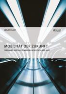 Lesley Bilger: Mobilität der Zukunft. Szenarien der Fortbewegung in Deutschland 2035