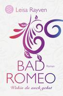 Leisa Rayven: Bad Romeo - Wohin du auch gehst ★★★★
