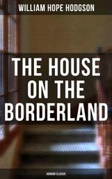 The House on the Borderland (Horror Classic)
