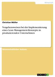Vorgehensweisen bei der Implementierung eines Lean Management-Konzepts in produzierenden Unternehmen