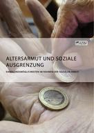 : Altersarmut und soziale Ausgrenzung. Handlungsmöglichkeiten im Rahmen der Sozialen Arbeit