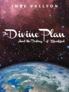 Imre Vallyon: The Divine Plan and the Destiny of Mankind