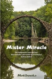 Mister Miracle - Der fantastische Lebensberater - Märchenhafte Lebenshilfe für Erwachsene