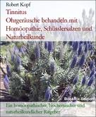Robert Kopf: Tinnitus Ohrgeräusche behandeln mit Homöopathie, Schüsslersalzen und Naturheilkunde
