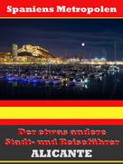 A.D. Astinus: Alicante - Der etwas andere Stadt- und Reiseführer - Mit Reise - Wörterbuch Deutsch-Spanisch ★