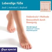Lebendige Füße. Sanft - individuell - kraftvoll - Feldenkrais®-Methode/Bewusstheit durch Bewegung