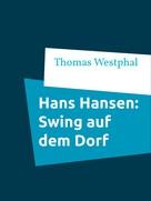 Thomas Westphal: Hans Hansen: Swing auf dem Dorf