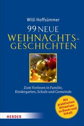 99 neue Weihnachtsgeschichten - Zum Vorlesen in Familie, Kindergarten, Schule und Gemeinde