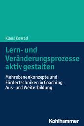 Lern- und Veränderungsprozesse aktiv gestalten - Mehrebenenkonzepte und Fördertechniken in Coaching, Aus- und Weiterbildung