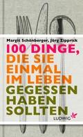 Margit Schönberger: 100 Dinge, die Sie einmal im Leben gegessen haben sollten ★★★