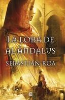Sebastián Roa: La loba de al-Ándalus (Trilogía Almohade 1)
