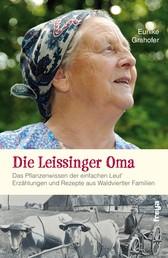 Die Leissinger Oma - Das Pflanzenwissen der einfachen Leut`. Erzählungen und Rezepte aus Waldviertler Familien