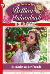 Bettina Fahrenbach Classic 36 – Liebesroman - Heimkehr aus der Fremde