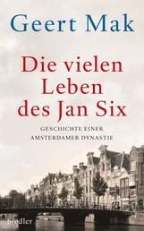 Die vielen Leben des Jan Six - Geschichte einer Amsterdamer Dynastie