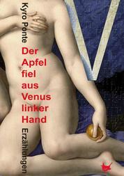Der Apfel fiel aus Venus linker Hand - Erzählungen