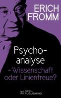Erich Fromm: Psychoanalyse – Wissenschaft oder Linientreue