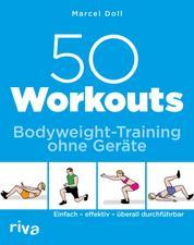 50 Workouts – Bodyweight-Training ohne Geräte - Einfach – effektiv – überall durchführbar