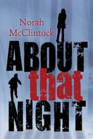 Norah McClintock: About That Night