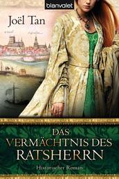 Das Vermächtnis des Ratsherrn - Historischer Roman