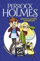 Isaac Palmiola: Aquí hay Gatson encerrado (Serie Perrock Holmes 5)