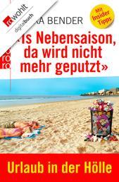 «Is Nebensaison, da wird nicht mehr geputzt» - Urlaub in der Hölle